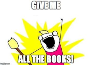 Give Me All The Books!